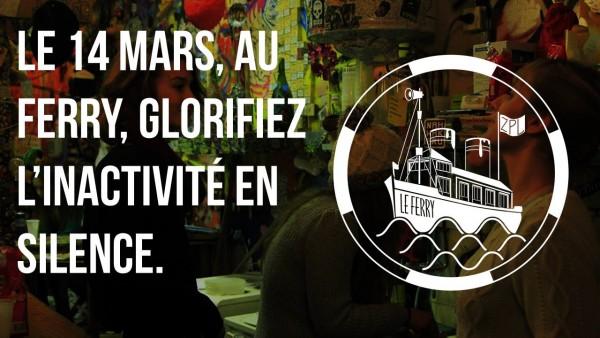 Le 14 mars, au Ferry, glorifiez l'inactivité en silence.