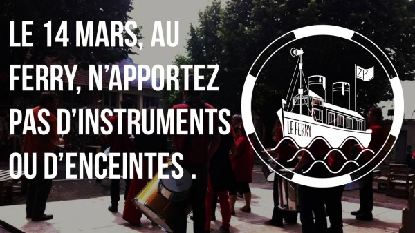 Le 14 mars, au Ferry, n'apportez pas d'instruments ou d'enceintes.